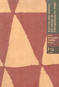 Um Século de Antropologia no Xingú - Karl Von Den Steinen1