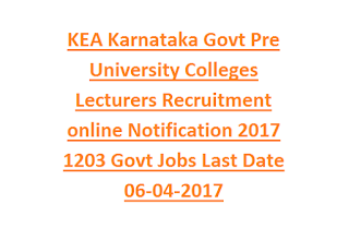 KEA Karnataka Govt Pre University Colleges Lecturers Recruitment online Notification 2017 1203 Govt Jobs Last Date 06-04-2017