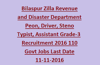 Bilaspur Zilla Revenue and Disaster Department Peon, Driver, Steno Typist, Assistant Grade-3, Recruitment 2016 110 Govt Jobs Last Date 11-11-2016