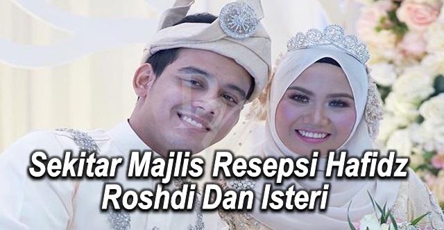 (19 GAMBAR) Sekitar Majlis Resepsi Hafidz Roshdi Dan Isteri