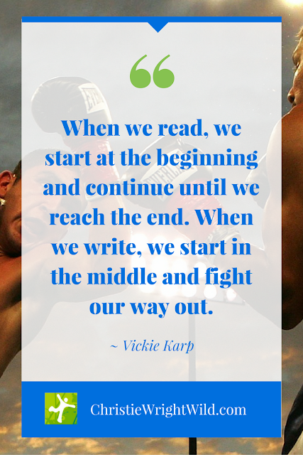 """When we read, we start at the beginning and continue until we reach the end. When we write, we start in the middle and fight our way out."" ~Vickie Karp 