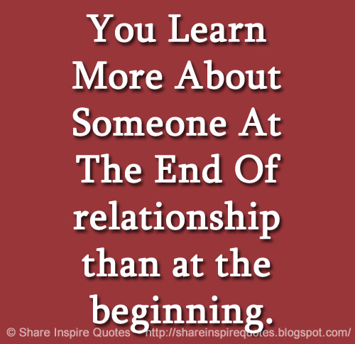 Beginning Relationship Quotes: You Learn More About Someone At The End Of Relationship