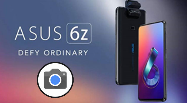 How to install Google Camera on Asus 6Z, Best GCam PORT