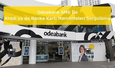 Odeabank SMS İle Kredi ya da Banka Kartı Harcamaları Sorgulama