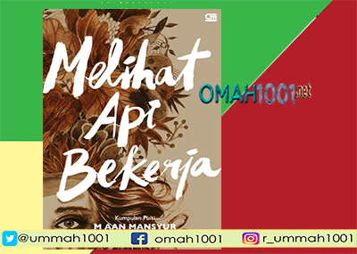 E-Book: Puisi Melihat Api Bekerja Karya Aan Mansyur, Omah1001.net