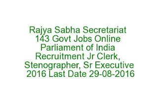 Rajya Sabha Secretariat 143 Govt Jobs Online Parliament of India Recruitment Jr Clerk, Stenographer, Sr Executive 2016 Last Date 29-08-2016