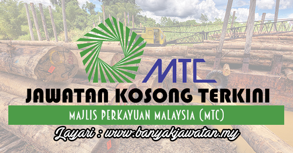 Jawatan Kosong Terkini 2017 di Majlis Perkayuan Malaysia (MTC) www.banyakjawatan.my