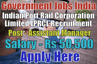 Indian Port Rail Corporation Limited IPRCL Recruitment 2017