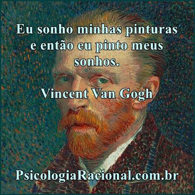 Eu sonho minhas pinturas e então eu pinto meus sonhos. Vincent Van Gogh frases