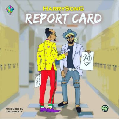 "Harrysong – ""Report Card"" [New Song]"