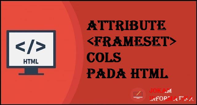 Tagging <frameset> Cols Attribute Pada Bahasa Pemrograman HTML - JOKAM INFORMATIKA