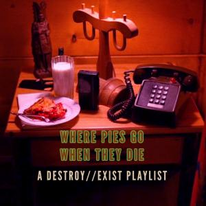 D//E Playlist: Where Pies Go When They Die