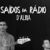 Saídos da Rádio   D'Alma