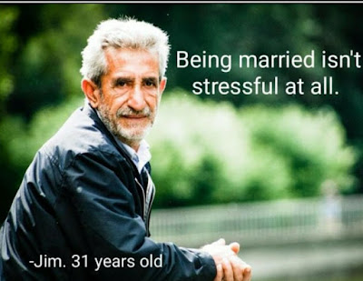 Being married isn't stressful at all. Jim, 31 years old