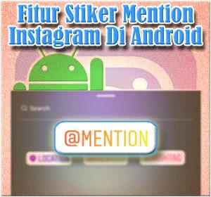 Begini Cara Menggunakan Fitur Baru Instagram Stiker Mention Di Android