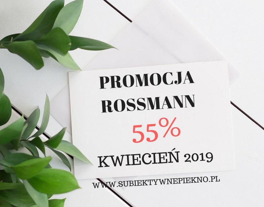 PROMOCJA ROSSMANN -55% KWIECIEŃ 2019 - co warto kupić?