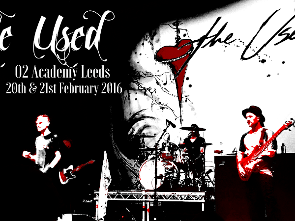 LIVE REVIEW: THE USED @ O2 ACADEMY LEEDS, 20TH + 21ST FEBRUARY 2016