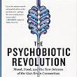 "BLOG TOUR: ""The Psychobiotic Revolution: Mood, Food, and the New Science of the Gut-Brain Connection"" by Scott C. Anderson, John F. Cryan, Ted Dinan"