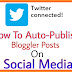 How To Auto-Publish Blogger Posts On Twitter Or All Social Media