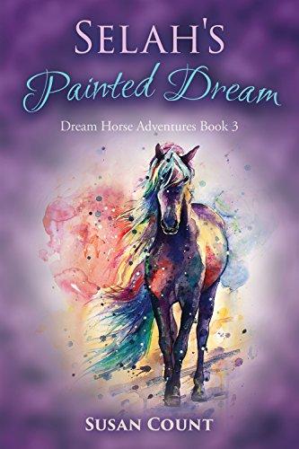 Selah's Painted Dream (Dream Horse Adventures Book 3) by Susan Count