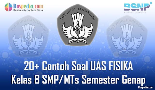 20+ Contoh Soal UAS FISIKA Kelas 8 SMP/MTs Semester Genap Terbaru