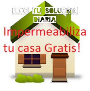 Impermebiliza tu casa gratis. Blog Tu solución diaria
