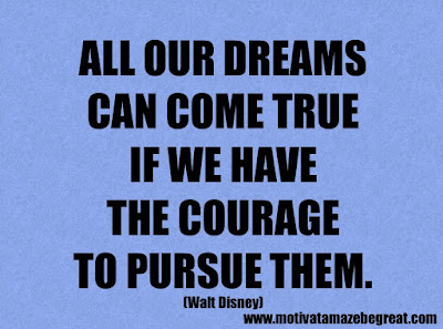 "Success Quotes And Sayings About Life: ""All our dreams can come true if we have the courage to pursue them."" - Walt Disney"