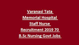 Varanasi Tata Memorial Hospital Staff Nurse Recruitment 2019 70 B.Sc Nursing Govt Jobs Walk in Interview