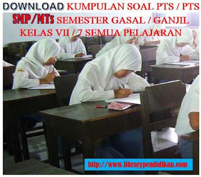 Download Kumpulan Soal Latihan PTS / UTS SMP / MTs Kelas VII (7) Semester Ganjil , http://www.librarypendidikan.com/