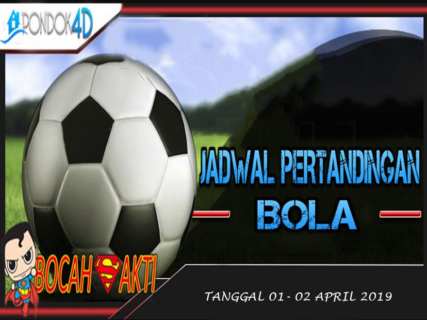 JADWAL PERTANDINGAN BOLA TANGGAL 01 – 02 APRIL 2019