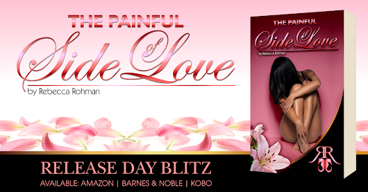 ***RELEASE BLITZ*** THE PAINFUL SIDE OF LOVE by Rebecca Rohman