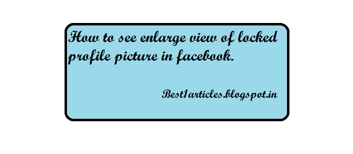 Best1ARTICLES: How to see Large Profile Picture of Locked Profile in