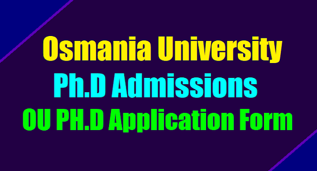 ou phd admissions 2017,osmania university ph.d admissions 2017,ou phd application form,ou phd selection list results,ou phd admissions rules and regulations 2017