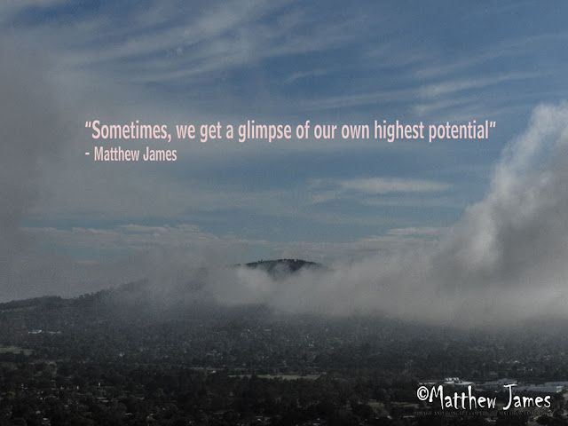"""""""Sometimes, we get a glimpse of our own highest potential"""" - Matthew James"""