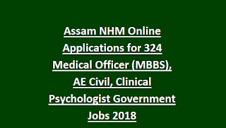 Assam NHM National Health Mission Online Applications for 324 Medical Officer (MBBS), AE Civil, Clinical Psychologist Government Jobs 2018