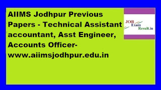AIIMS Jodhpur Previous Papers - Technical Assistant accountant, Asst Engineer, Accounts Officer-www.aiimsjodhpur.edu.in