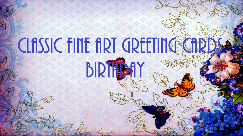 CLASSIC FINE ART GREETING CARDS / BIRTHDAY/THE BEST FLOWERS