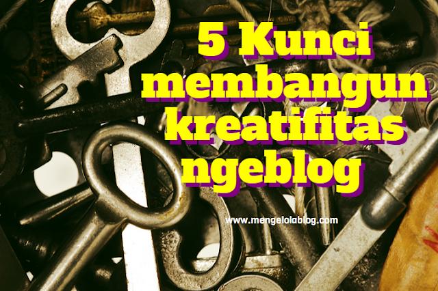 5 Kunci membangun kreatifitas ngeblog