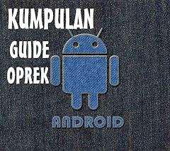 Kumpulan Guide Oprek Android Terlengkap