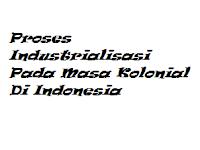 Proses Industrialisasi Pada Masa Kolonial Di Indonesia