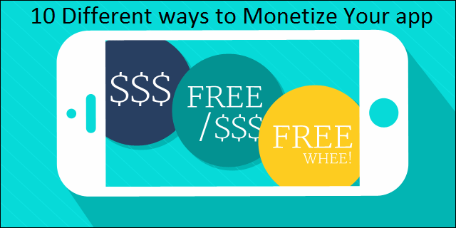 10 Different Ways to Monetize Your App or Games
