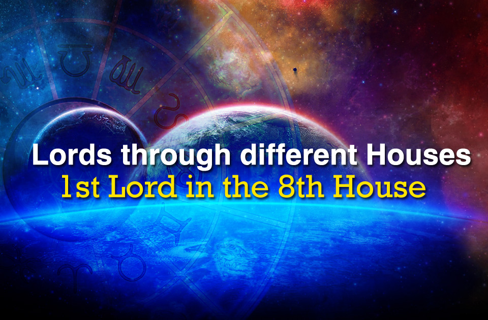 Lords through different Houses:1st Lord in the 8th House - Vedic