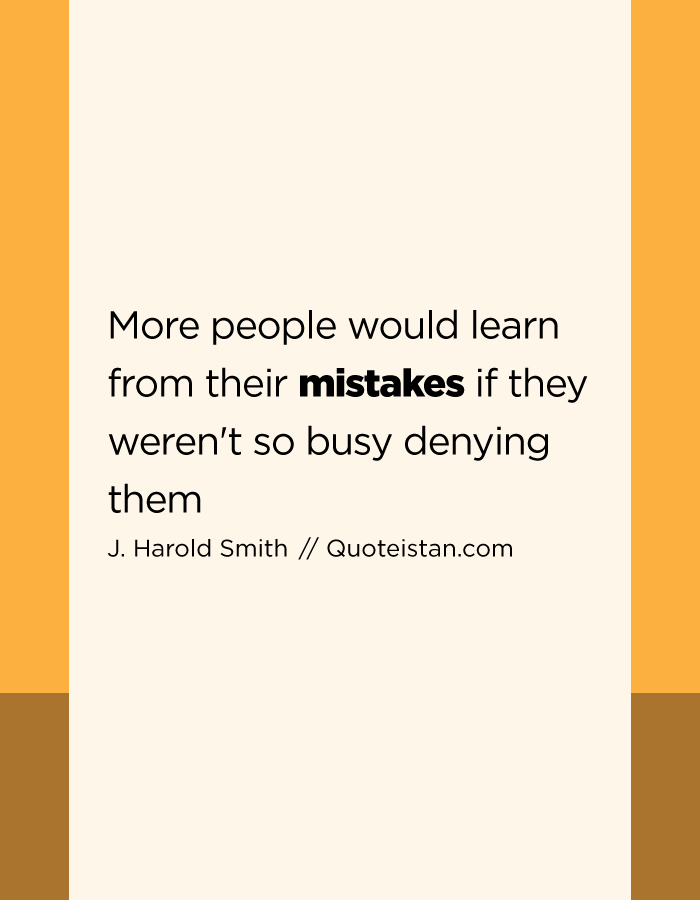 More people would learn from their mistakes if they weren't so busy denying them