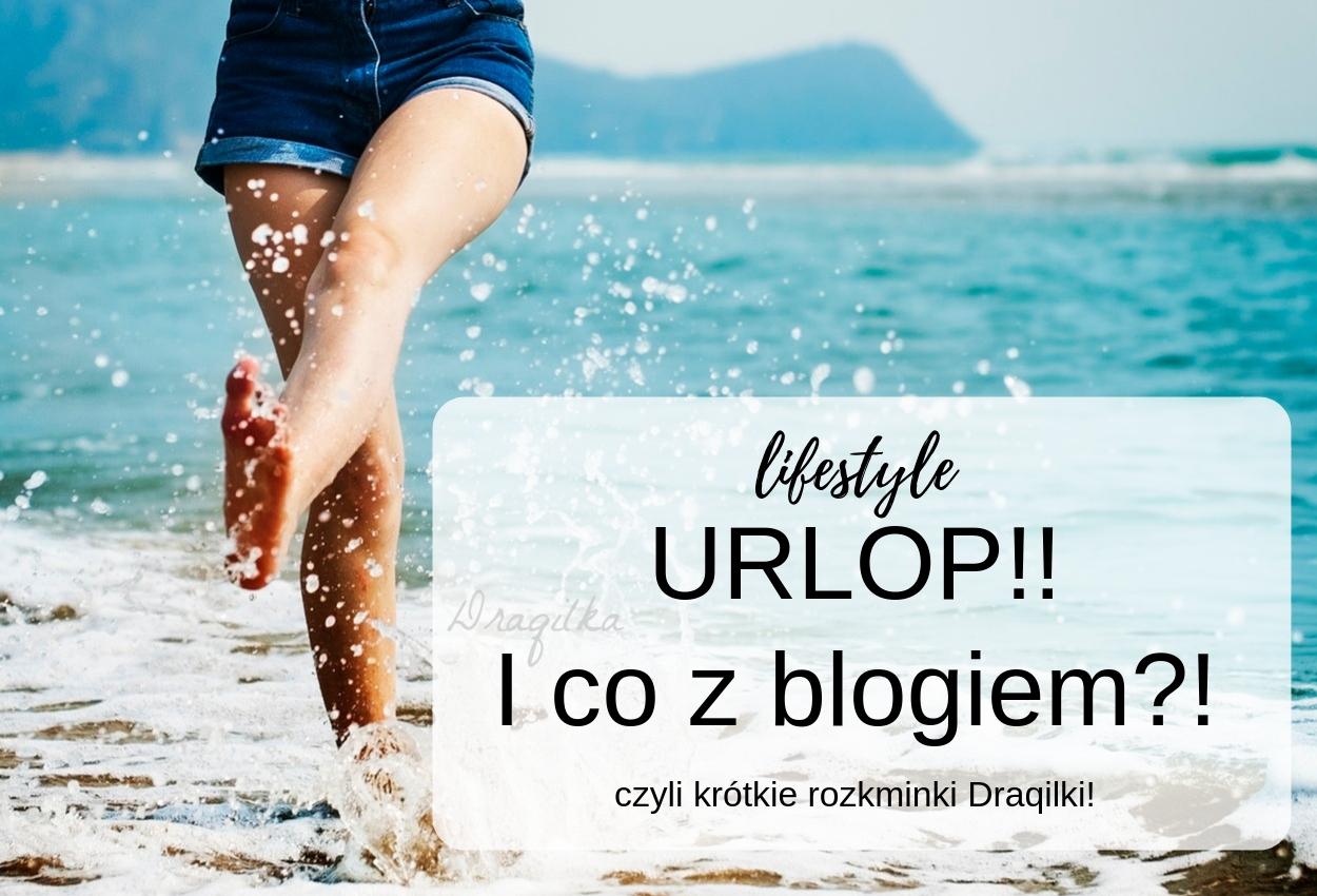 URLOP! Pierwszy od dwóch lat prawdziwy urlop!! No i co z blogiem!?!