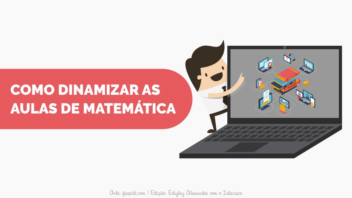 Como dinamizar as aulas de Matemática?