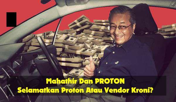 Mahathir Dan PROTON - Selamatkan Proton Atau Vendor Kroni