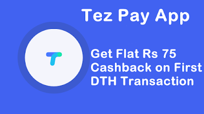 Tez Pay App Offer Get Flat Rs 75 Cashback on First DTH Transaction of Rs 250 or above