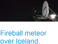 http://sciencythoughts.blogspot.co.uk/2017/09/fireball-meteor-over-iceland.html