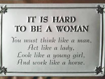 Thoughts: Things to Think it's hard to be a woman