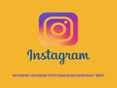 Instagram Luncurkan Fitur Pesan Suara Berdurasi 1 Menit
